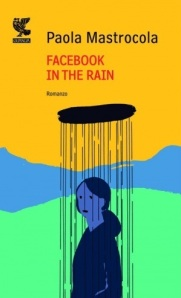 """Facebook in the rain"" di Paola Mastrocola (Guanda 2012)"