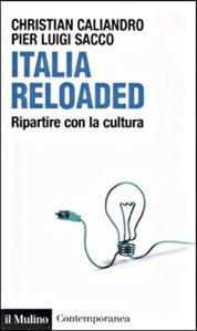 """""""Italia reloaded. Ripartire con la cultura"""" di Christian Caliandro e Pierluigi Sacco (Collana Il Mulino contemporanea)"""